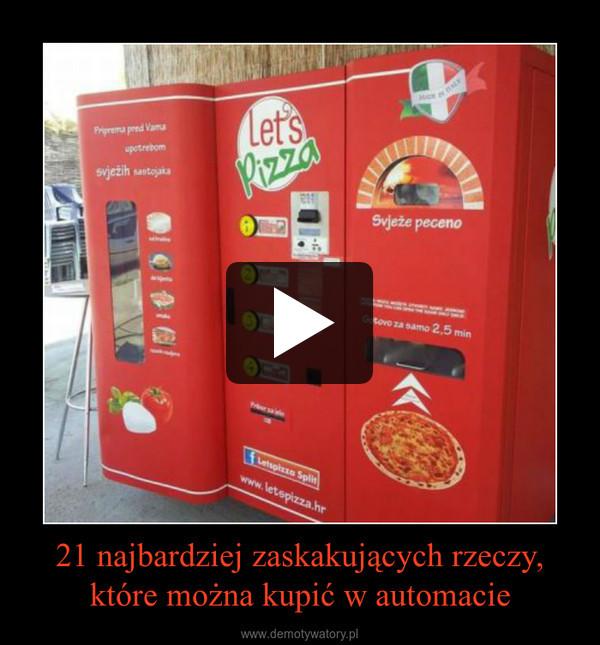 21 najbardziej zaskakujących rzeczy, które można kupić w automacie –