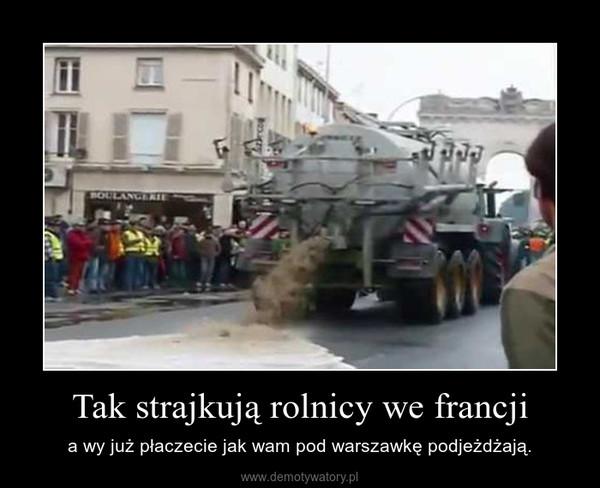 Tak strajkują rolnicy we francji – a wy już płaczecie jak wam pod warszawkę podjeżdżają.