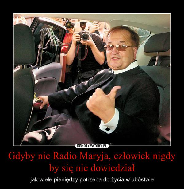 Gdyby nie Radio Maryja, człowiek nigdy by się nie dowiedział – jak wiele pieniędzy potrzeba do życia w ubóstwie