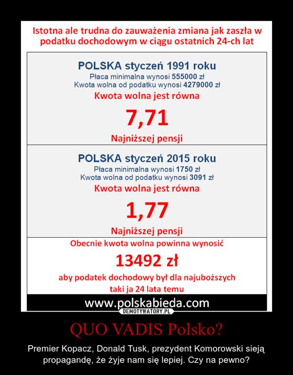 QUO VADIS Polsko? – Premier Kopacz, Donald Tusk, prezydent Komorowski sieją propagandę, że żyje nam się lepiej. Czy na pewno?