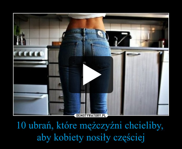 10 ubrań, które mężczyźni chcieliby, aby kobiety nosiły częściej –