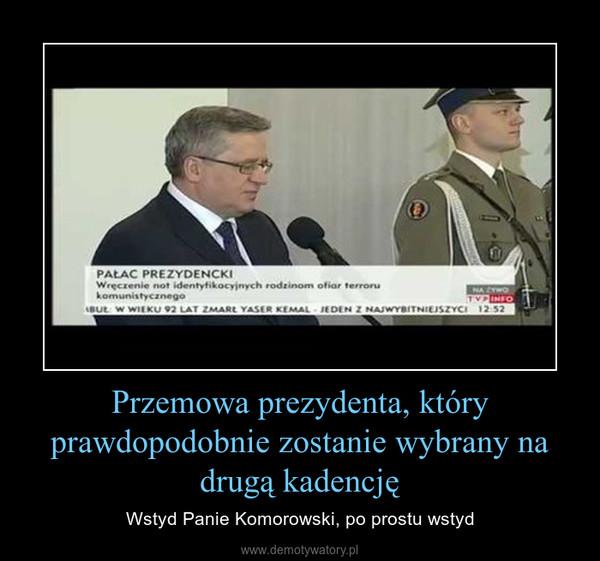 Przemowa prezydenta, który prawdopodobnie zostanie wybrany na drugą kadencję – Wstyd Panie Komorowski, po prostu wstyd