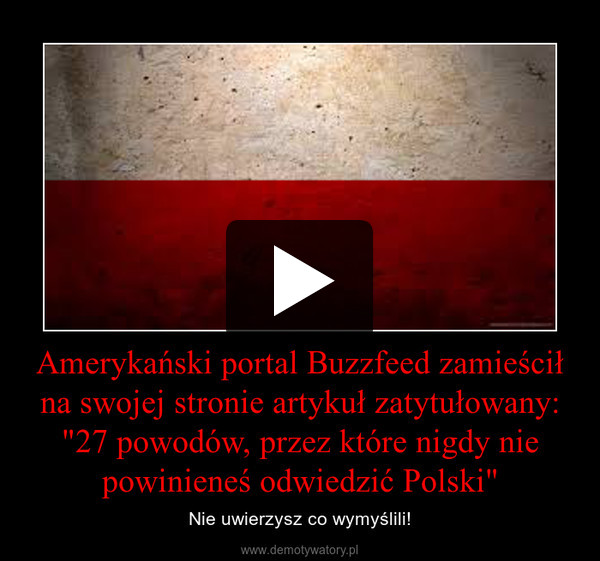 """Amerykański portal Buzzfeed zamieścił na swojej stronie artykuł zatytułowany: """"27 powodów, przez które nigdy nie powinieneś odwiedzić Polski"""" – Nie uwierzysz co wymyślili!"""