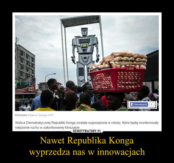 Nawet Republika Kongawyprzedza nas w innowacjach –