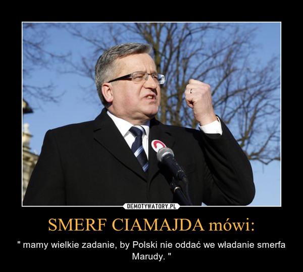 """SMERF CIAMAJDA mówi: – """" mamy wielkie zadanie, by Polski nie oddać we władanie smerfa Marudy. """""""
