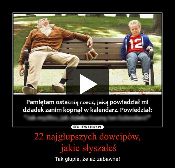 22 najgłupszych dowcipów, jakie słyszałeś – Tak głupie, że aż zabawne!