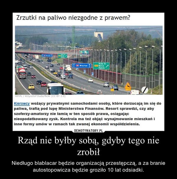 Rząd nie byłby sobą, gdyby tego nie zrobił – Niedługo blablacar będzie organizacją przestępczą, a za branie autostopowicza będzie groziło 10 lat odsiadki.