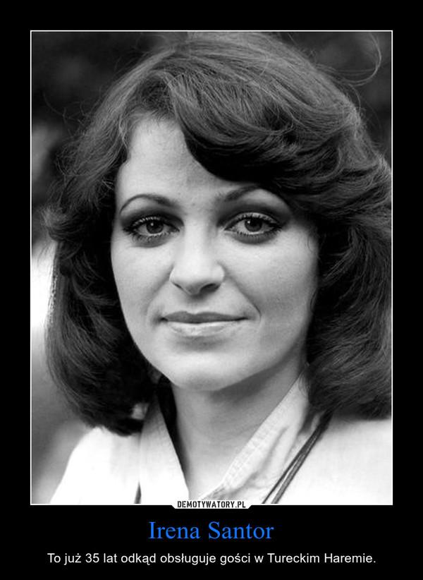 Irena Santor – To już 35 lat odkąd obsługuje gości w Tureckim Haremie.