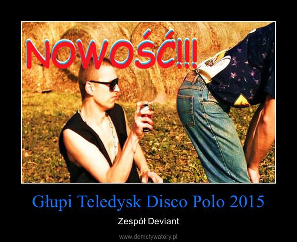 Głupi Teledysk Disco Polo 2015 – Zespół Deviant