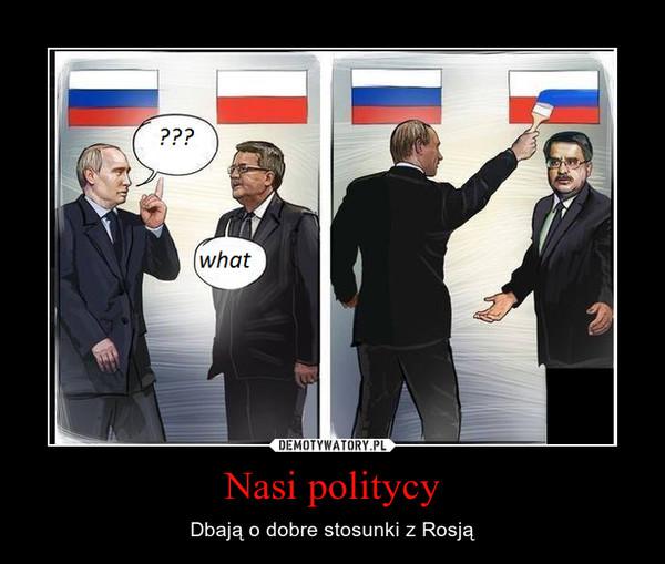 Nasi politycy – Dbają o dobre stosunki z Rosją