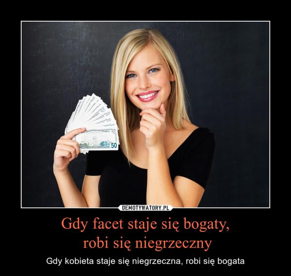 Gdy facet staje się bogaty, robi się niegrzeczny – Gdy kobieta staje się niegrzeczna, robi się bogata