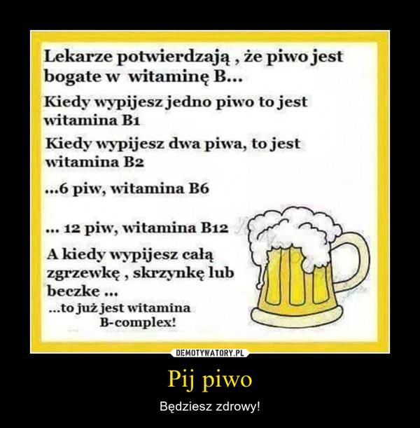 Pij piwo – Będziesz zdrowy!