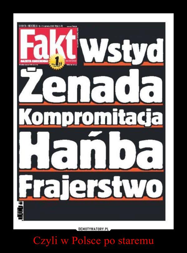 Czyli w Polsce po staremu –
