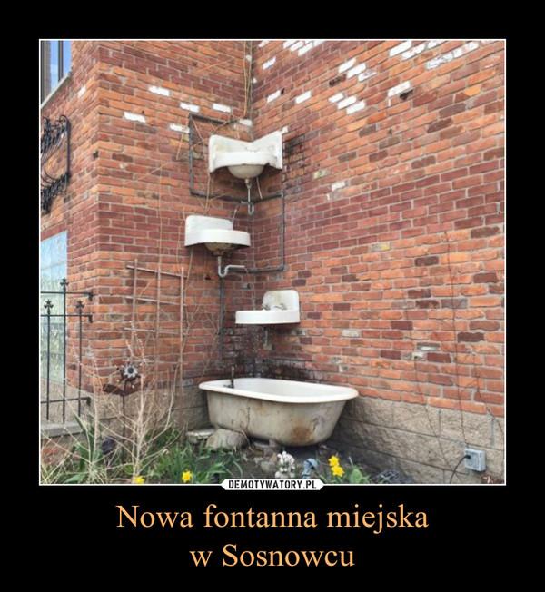 Nowa fontanna miejskaw Sosnowcu –