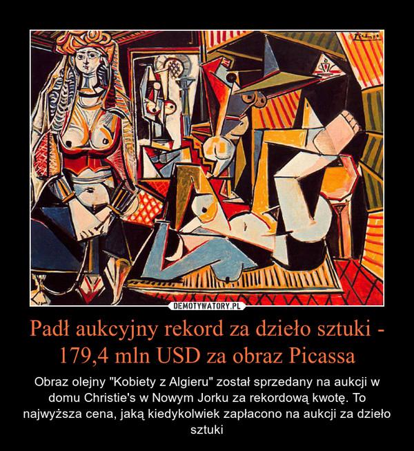 """Padł aukcyjny rekord za dzieło sztuki - 179,4 mln USD za obraz Picassa – Obraz olejny """"Kobiety z Algieru"""" został sprzedany na aukcji w domu Christie's w Nowym Jorku za rekordową kwotę. To najwyższa cena, jaką kiedykolwiek zapłacono na aukcji za dzieło sztuki"""