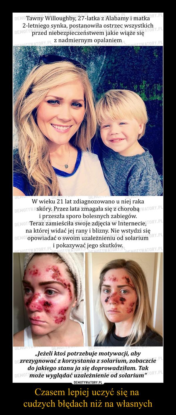 """Czasem lepiej uczyć się na cudzych błędach niż na własnych –  Tawny Willoughby, 27-latka z Alabamy i matka 2-letniego synka, postanowiła ostrzec wszystkich  przed niebezpieczeństwem jakie wiąże się z nadmiernym opalaniemW wieku 21 lat zdiagnozowano u niej raka skóry. Przez lata zmagała się z chorobą i przeszła sporo bolesnych zabiegów. Teraz zamieściła swoje zdjęcia w Internecie, na której widać jej rany i blizny. Nie wstydzi się opowiadać o swoim uzależnieniu od solarium i pokazywać jego skutków. """"Jeżeli ktoś potrzebuje motywacji, aby zrezygnować z korzystania z solarium, zobaczcie do jakiego stanu ja się doprowadziłam. Tak może wyglądać uzależnienie od solarium"""""""