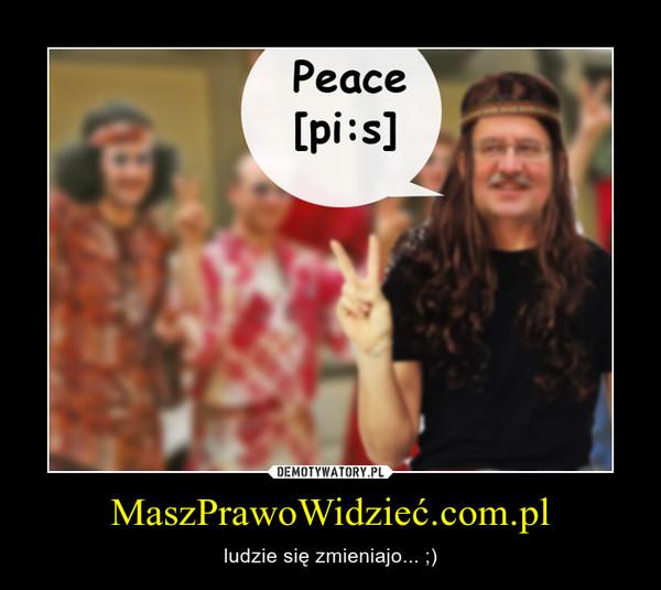 MaszPrawoWidzieć.com.pl – ludzie się zmieniajo... ;)