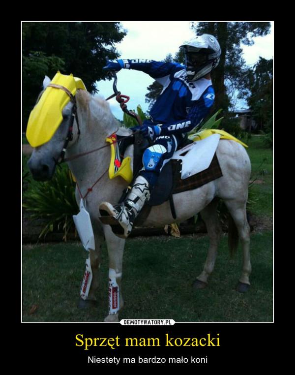 Sprzęt mam kozacki – Niestety ma bardzo mało koni