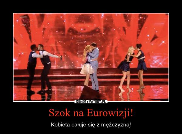 Szok na Eurowizji! – Kobieta całuje się z mężczyzną!