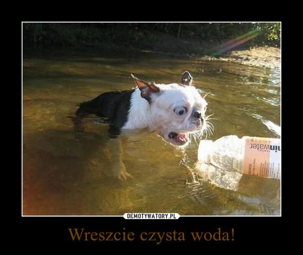 Wreszcie czysta woda! –
