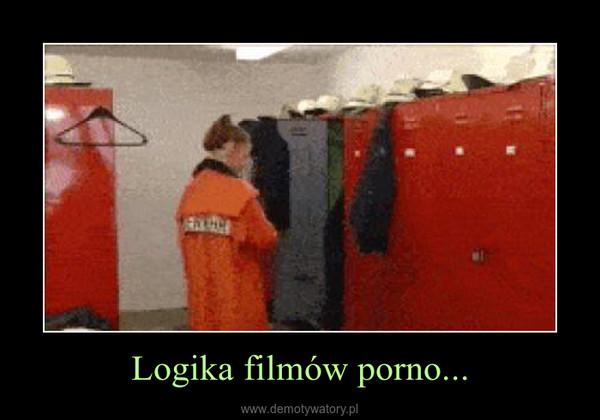 Logika filmów porno... –