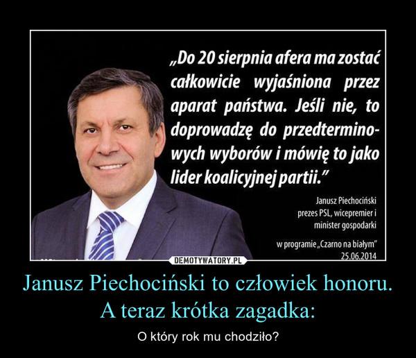 Janusz Piechociński to człowiek honoru.A teraz krótka zagadka: – O który rok mu chodziło?