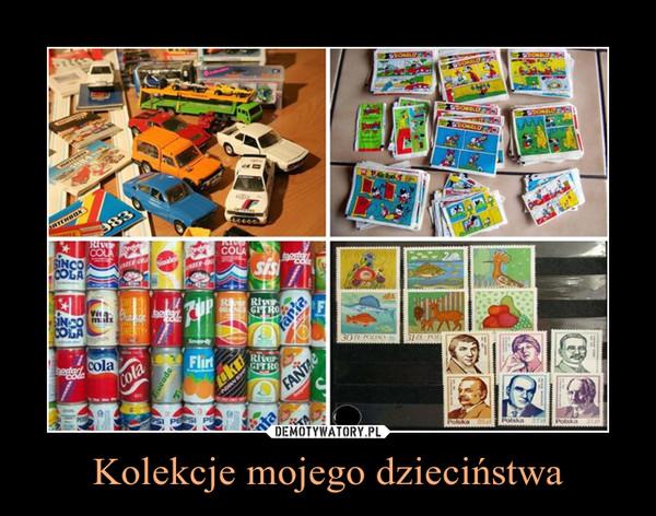 Kolekcje mojego dzieciństwa –
