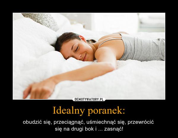 Idealny poranek: – obudzić się, przeciągnąć, uśmiechnąć się, przewrócić się na drugi bok i ... zasnąć!