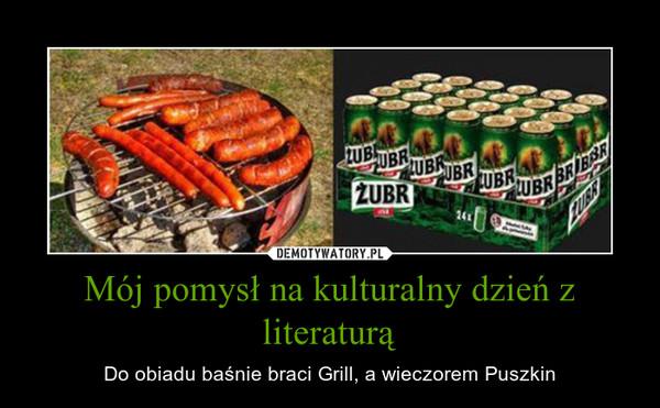 Mój pomysł na kulturalny dzień z literaturą – Do obiadu baśnie braci Grill, a wieczorem Puszkin