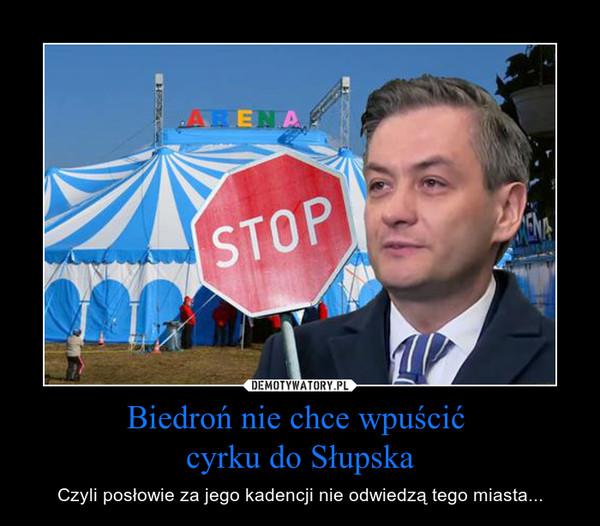Biedroń nie chce wpuścić cyrku do Słupska – Czyli posłowie za jego kadencji nie odwiedzą tego miasta...