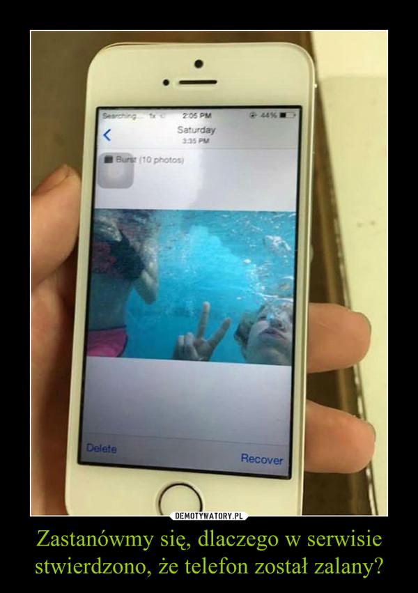 Zastanówmy się, dlaczego w serwisie stwierdzono, że telefon został zalany? –