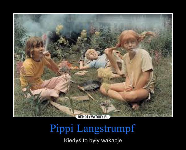 Pippi Langstrumpf – Kiedyś to były wakacje
