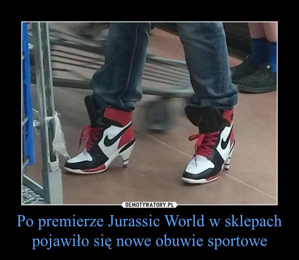 Po premierze Jurassic World w sklepach pojawiło się nowe obuwie sportowe –