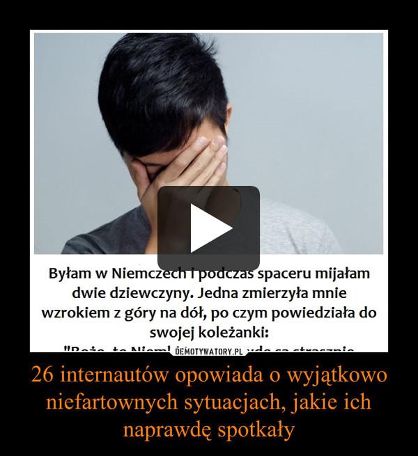 26 internautów opowiada o wyjątkowo niefartownych sytuacjach, jakie ich naprawdę spotkały