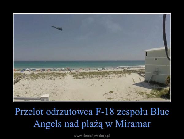 Przelot odrzutowca F-18 zespołu Blue Angels nad plażą w Miramar –