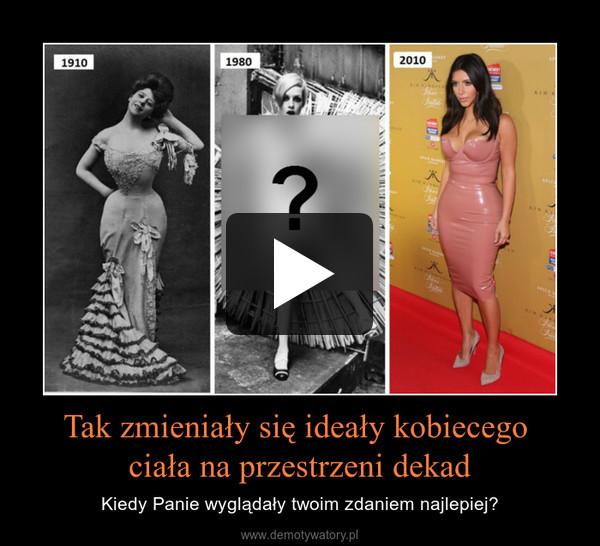 Tak zmieniały się ideały kobiecego ciała na przestrzeni dekad – Kiedy Panie wyglądały twoim zdaniem najlepiej?