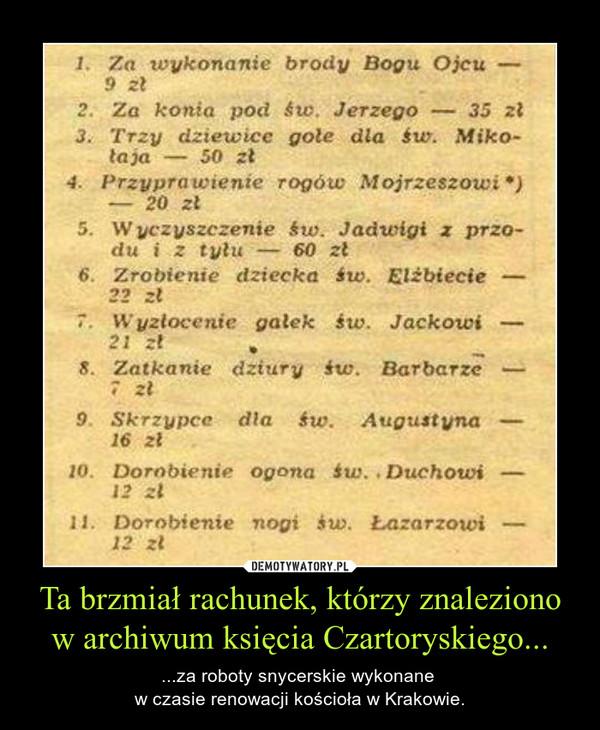 Ta brzmiał rachunek, którzy znaleziono w archiwum księcia Czartoryskiego... – ...za roboty snycerskie wykonane  w czasie renowacji kościoła w Krakowie.