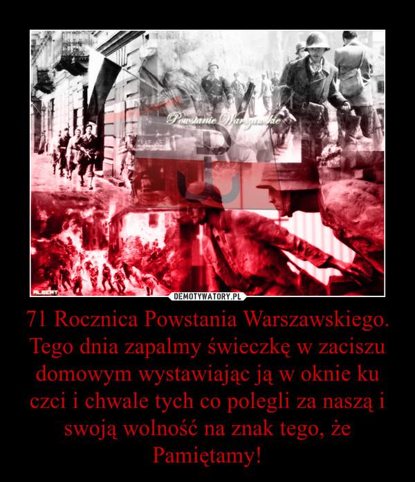 71 Rocznica Powstania Warszawskiego. Tego dnia zapalmy świeczkę w zaciszu domowym wystawiając ją w oknie ku czci i chwale tych co polegli za naszą i swoją wolność na znak tego, że Pamiętamy! –
