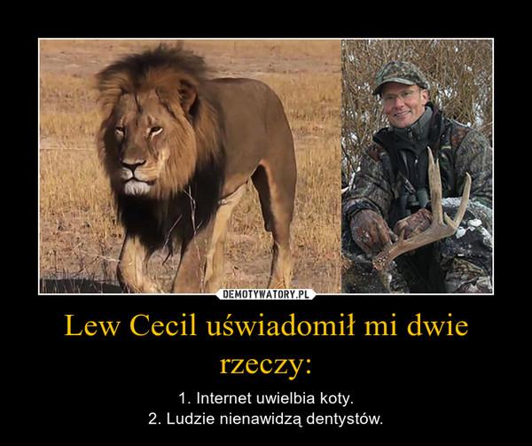 Lew Cecil uświadomił mi dwie rzeczy: – 1. Internet uwielbia koty.2. Ludzie nienawidzą dentystów.