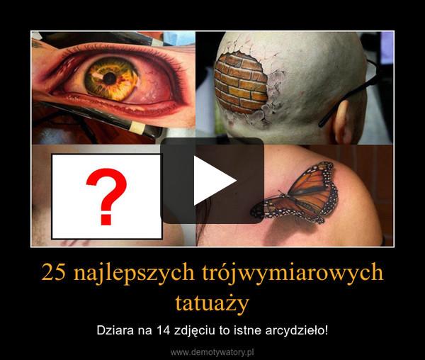 25 najlepszych trójwymiarowych tatuaży – Dziara na 14 zdjęciu to istne arcydzieło!