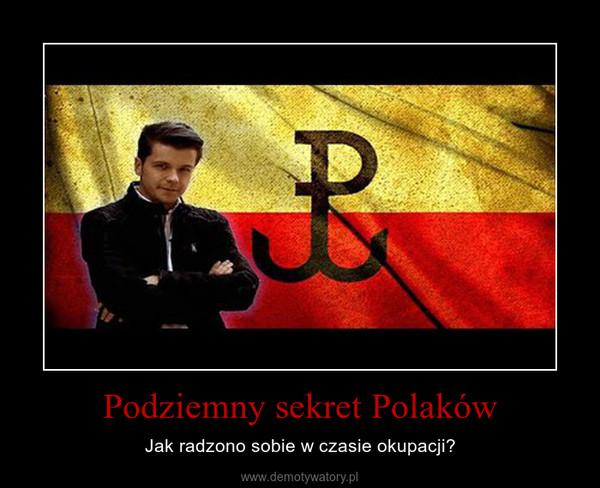 Podziemny sekret Polaków – Jak radzono sobie w czasie okupacji?