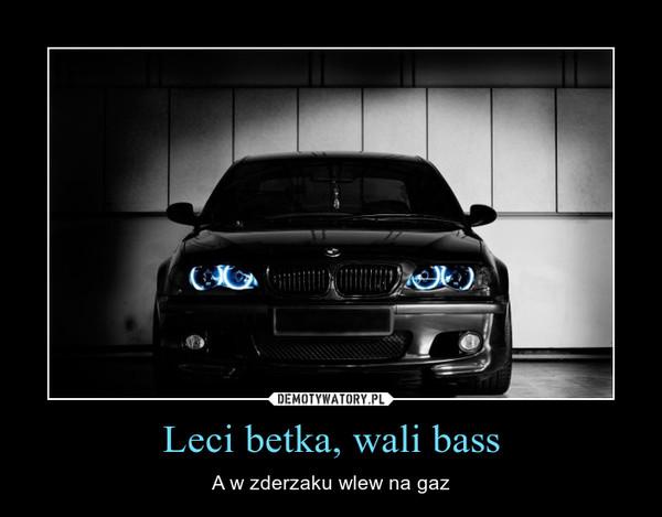 Leci betka, wali bass – A w zderzaku wlew na gaz