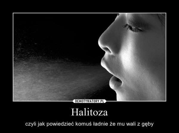 Halitoza – czyli jak powiedzieć komuś ładnie że mu wali z gęby