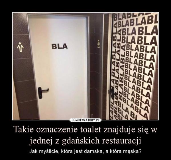 Takie oznaczenie toalet znajduje się w jednej z gdańskich restauracji – Jak myślicie, która jest damska, a która męska?