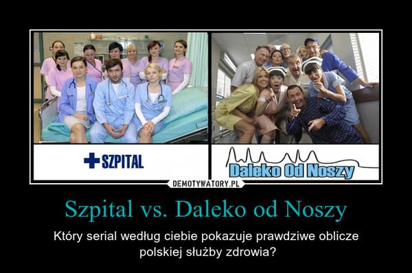 Szpital vs. Daleko od Noszy – Który serial według ciebie pokazuje prawdziwe oblicze polskiej służby zdrowia?