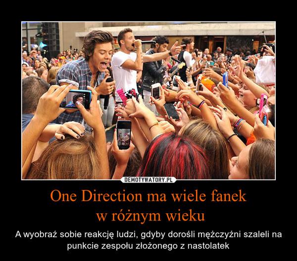One Direction ma wiele fanek w różnym wieku – A wyobraź sobie reakcję ludzi, gdyby dorośli mężczyźni szaleli na punkcie zespołu złożonego z nastolatek