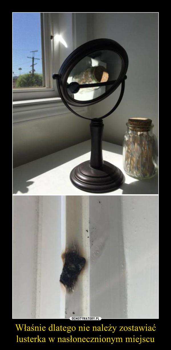 Właśnie dlatego nie należy zostawiać lusterka w nasłonecznionym miejscu –