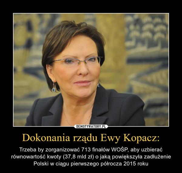 Dokonania rządu Ewy Kopacz: – Trzeba by zorganizować 713 finałów WOŚP, aby uzbierać równowartość kwoty (37,8 mld zł) o jaką powiększyła zadłużenie Polski w ciągu pierwszego półrocza 2015 roku