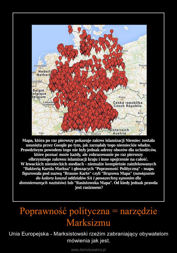 Poprawność polityczna = narzędzie Marksizmu – Unia Europejska - Marksistowski rzeżim zabraniający obywatelom mówienia jak jest.