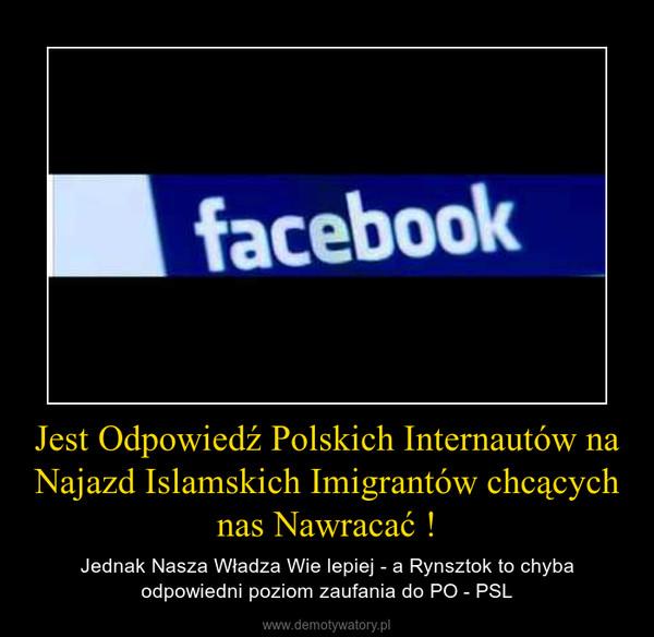 Jest Odpowiedź Polskich Internautów na Najazd Islamskich Imigrantów chcących nas Nawracać ! – Jednak Nasza Władza Wie lepiej - a Rynsztok to chyba odpowiedni poziom zaufania do PO - PSL